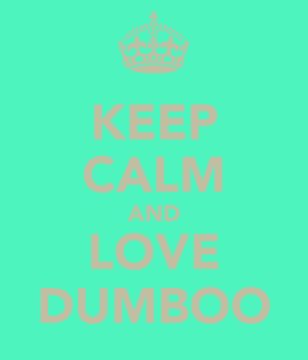 KEEP CALM AND LOVE DUMBOO
