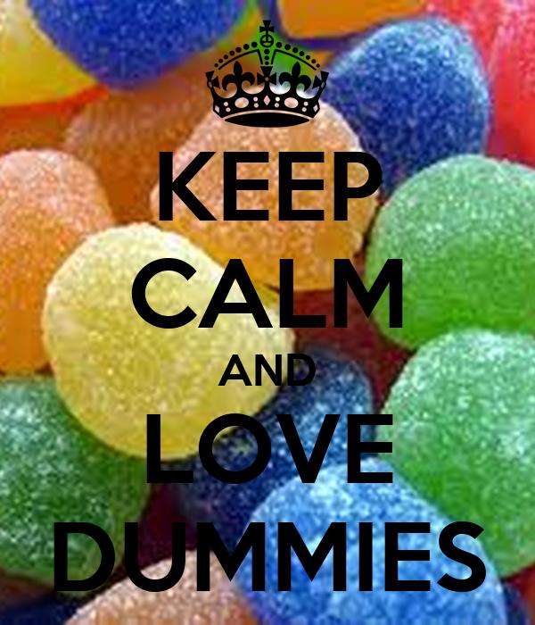 KEEP CALM AND LOVE DUMMIES