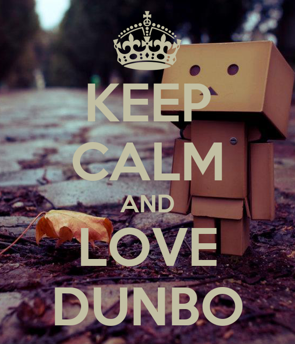 KEEP CALM AND LOVE DUNBO