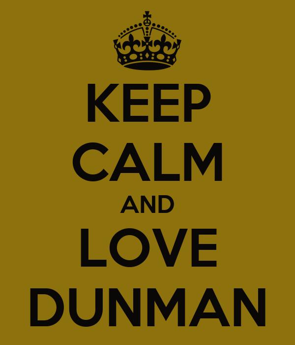 KEEP CALM AND LOVE DUNMAN
