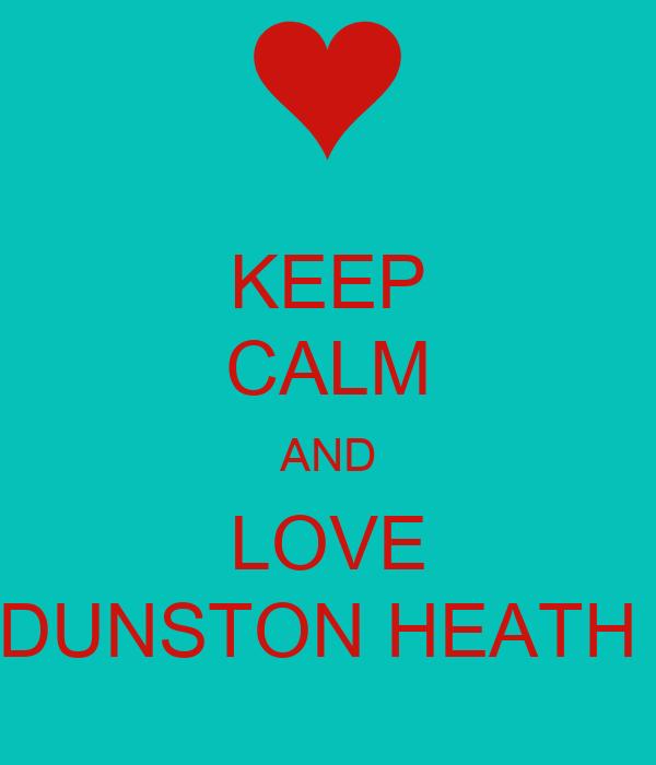 KEEP CALM AND LOVE DUNSTON HEATH