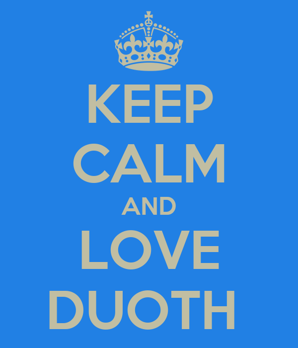 KEEP CALM AND LOVE DUOTH