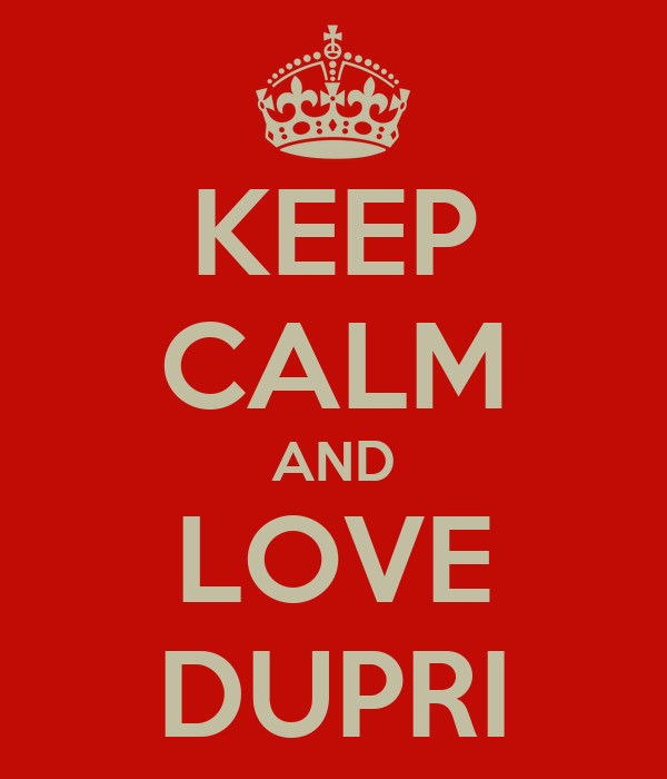 KEEP CALM AND LOVE DUPRI
