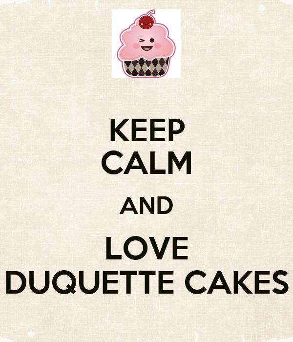 KEEP CALM AND LOVE DUQUETTE CAKES