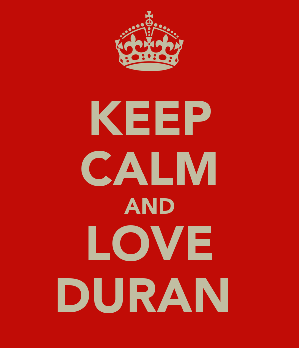 KEEP CALM AND LOVE DURAN♥