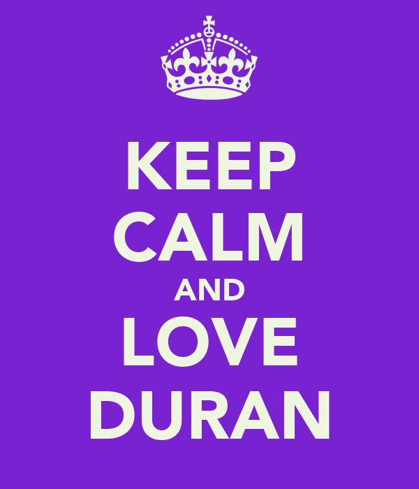 KEEP CALM AND LOVE DURAN