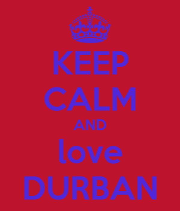 KEEP CALM AND love DURBAN