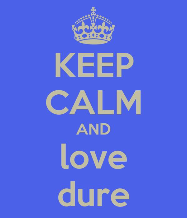 KEEP CALM AND love dure