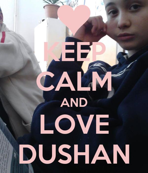 KEEP CALM AND LOVE DUSHAN