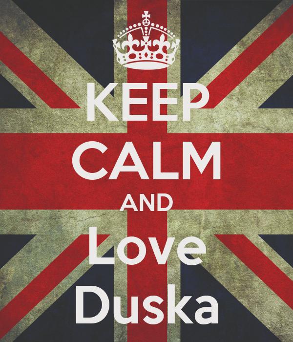 KEEP CALM AND Love Duska