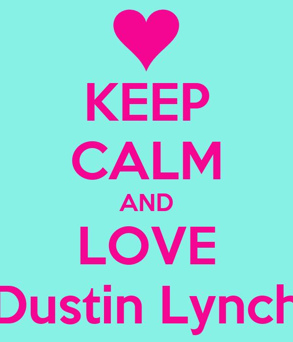 KEEP CALM AND LOVE Dustin Lynch