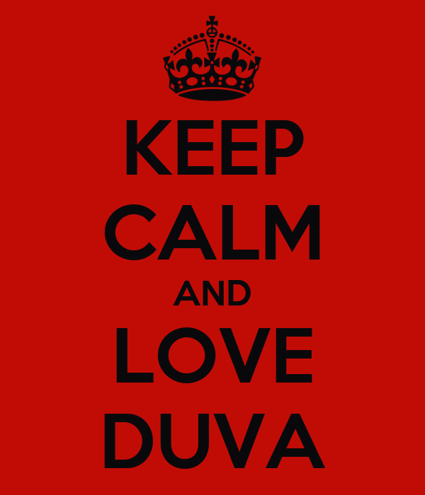 KEEP CALM AND LOVE DUVA