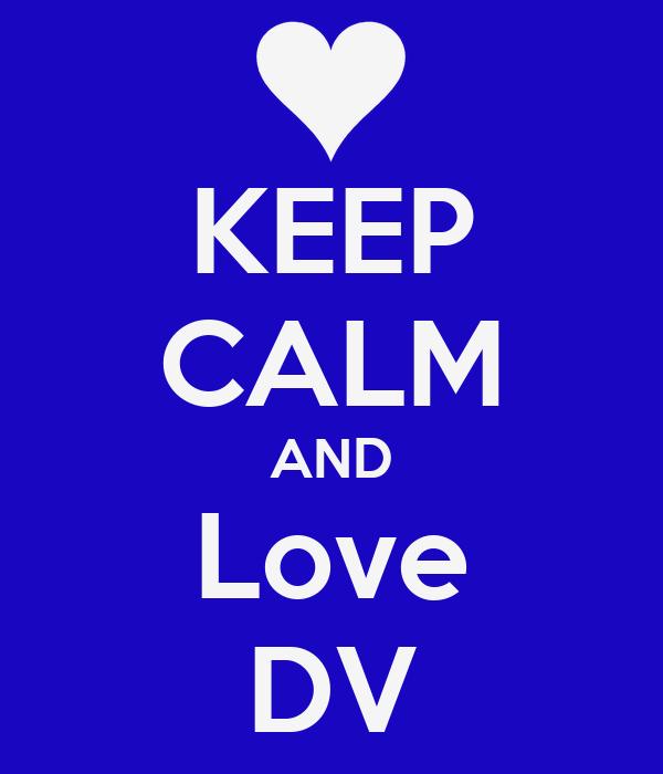 KEEP CALM AND Love DV
