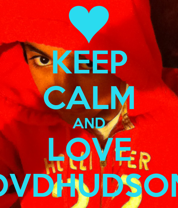 KEEP CALM AND LOVE DVDHUDSON