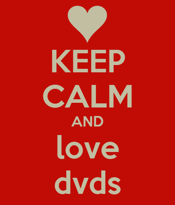 KEEP CALM AND love dvds