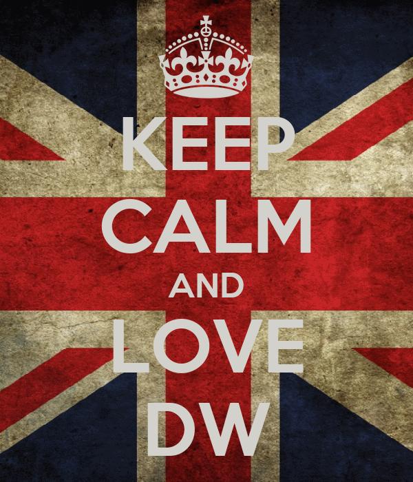 KEEP CALM AND LOVE DW