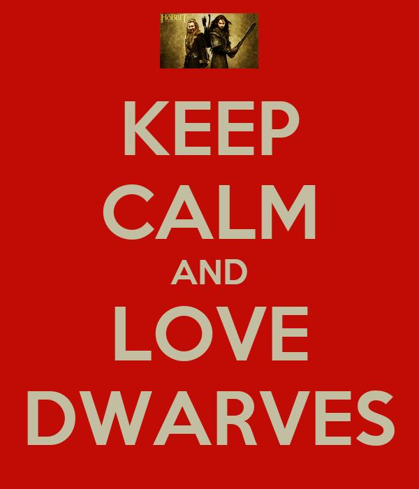 KEEP CALM AND LOVE DWARVES