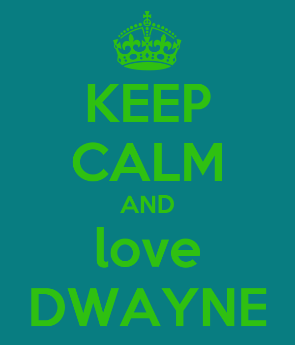 KEEP CALM AND love DWAYNE