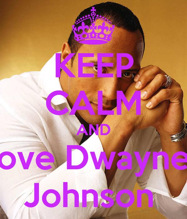 KEEP CALM AND love Dwayne  Johnson