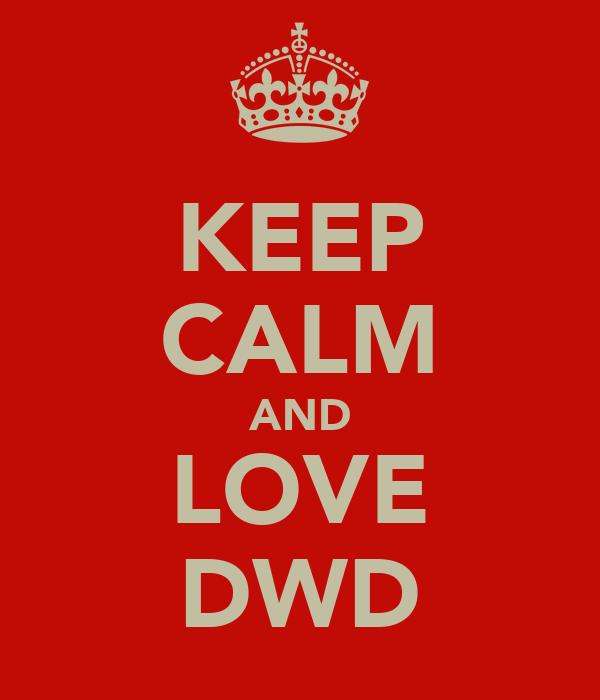 KEEP CALM AND LOVE DWD