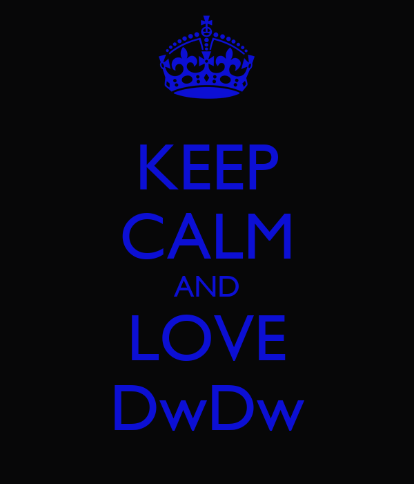 KEEP CALM AND LOVE DwDw