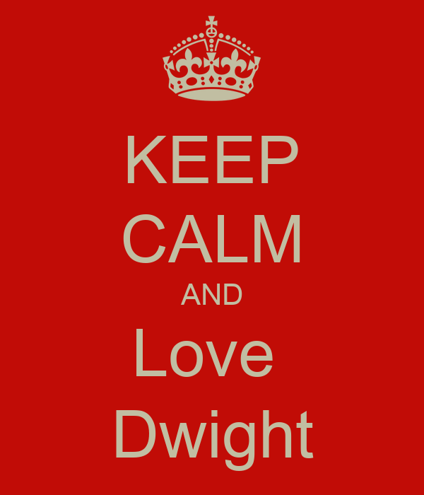 KEEP CALM AND Love  Dwight
