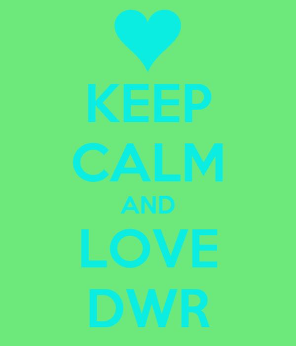 KEEP CALM AND LOVE DWR