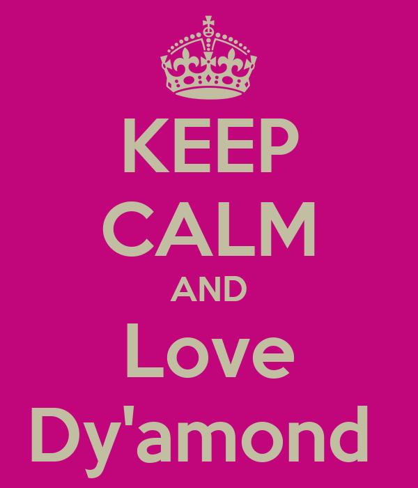 KEEP CALM AND Love Dy'amond