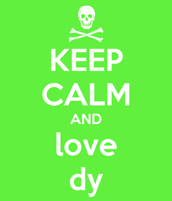 KEEP CALM AND love dy