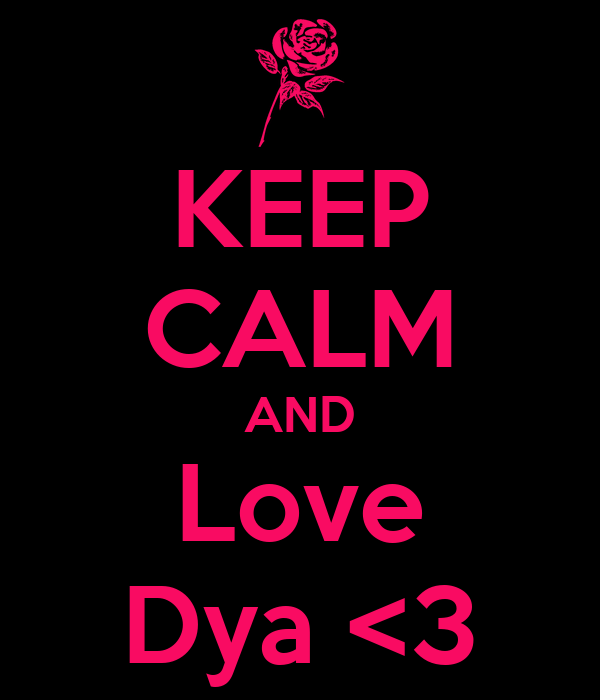 KEEP CALM AND Love Dya <3