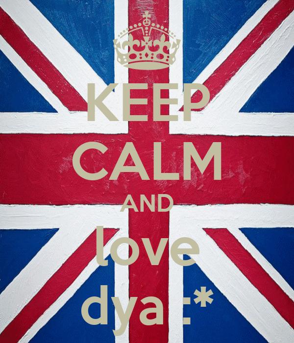 KEEP CALM AND love dya :*