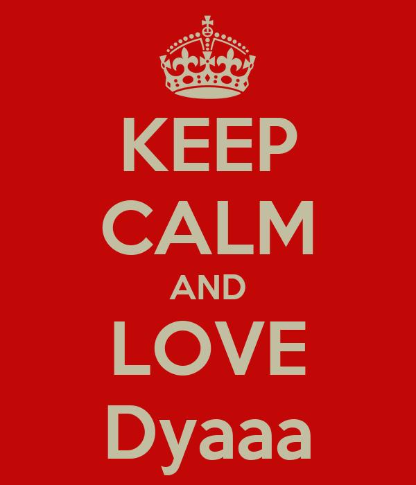 KEEP CALM AND LOVE Dyaaa