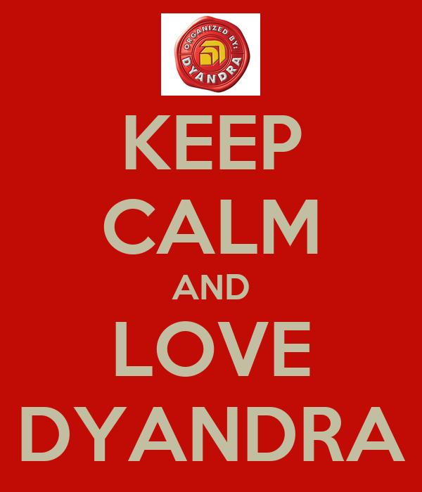 KEEP CALM AND LOVE DYANDRA