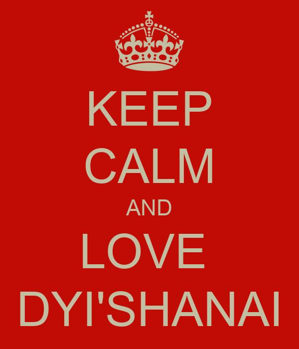 KEEP CALM AND LOVE  DYI'SHANAI