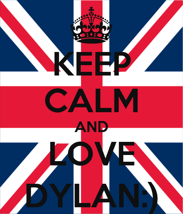 KEEP CALM AND LOVE DYLAN:)