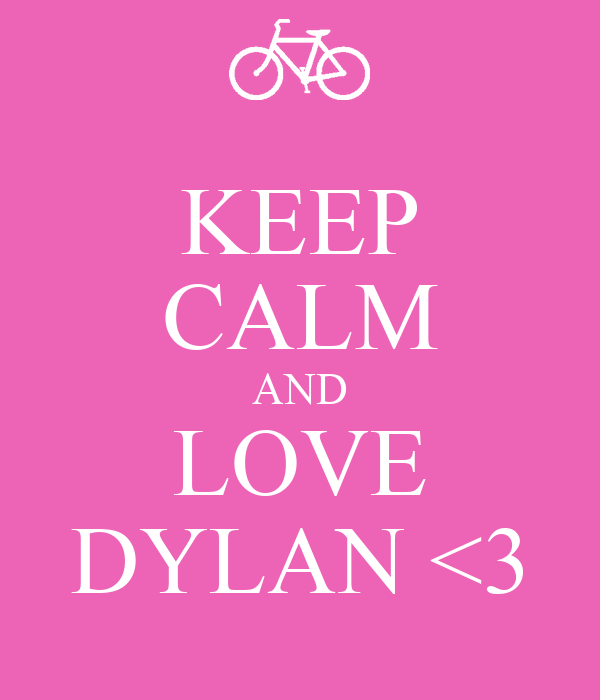 KEEP CALM AND LOVE DYLAN <3