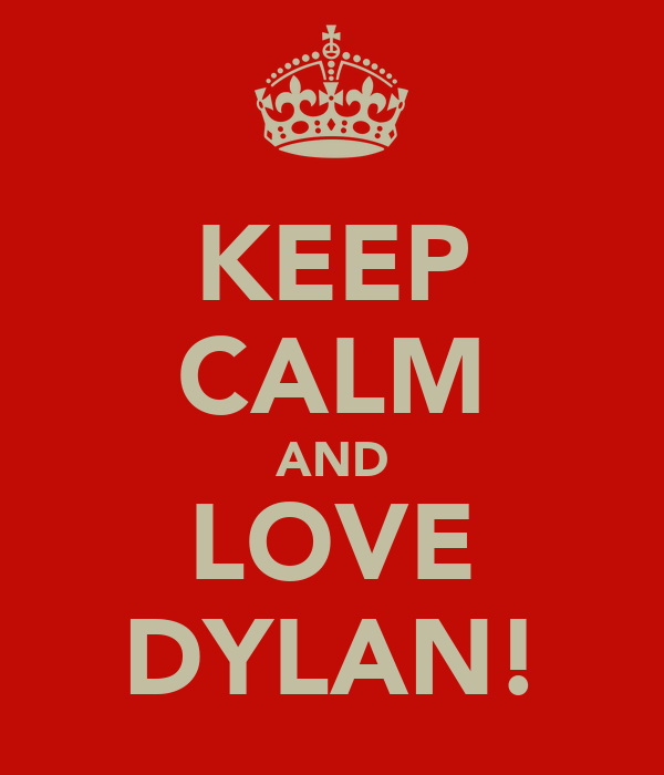 KEEP CALM AND LOVE DYLAN!