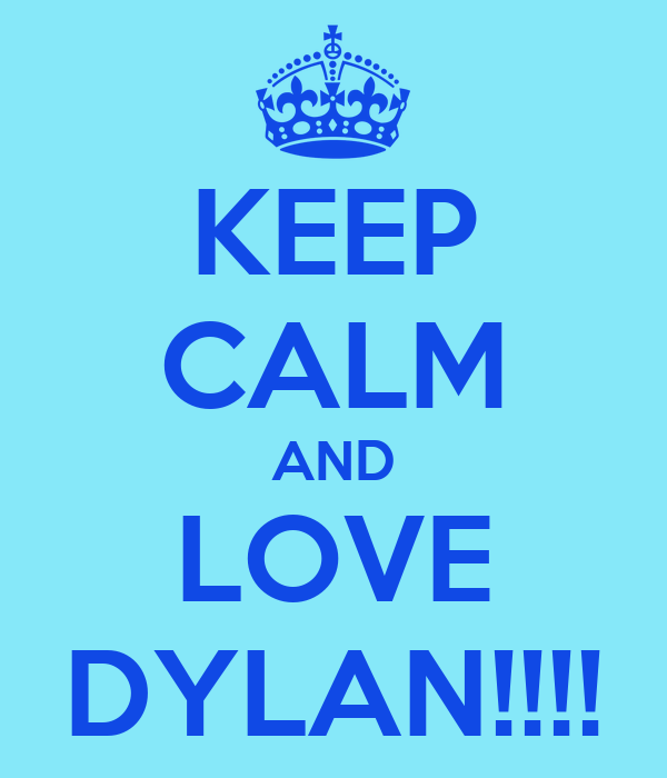 KEEP CALM AND LOVE DYLAN!!!!