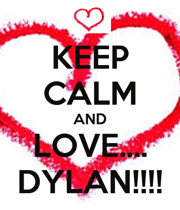 KEEP CALM AND LOVE.... DYLAN!!!!