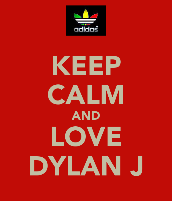KEEP CALM AND LOVE DYLAN J