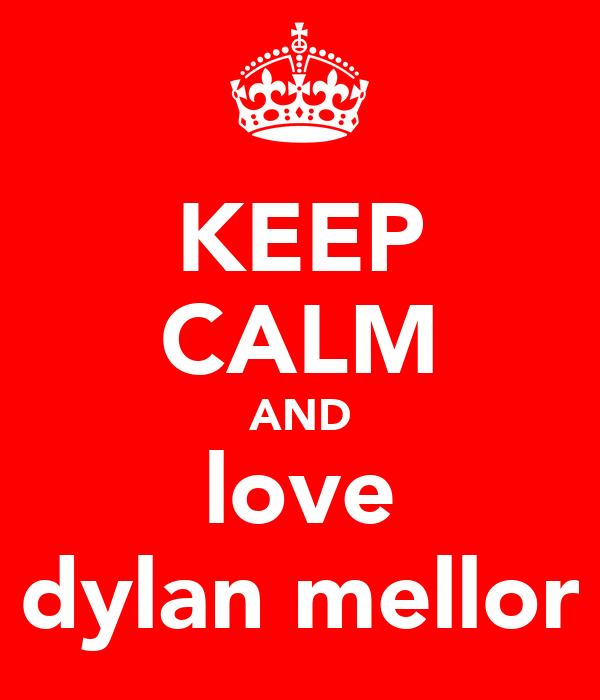 KEEP CALM AND love dylan mellor