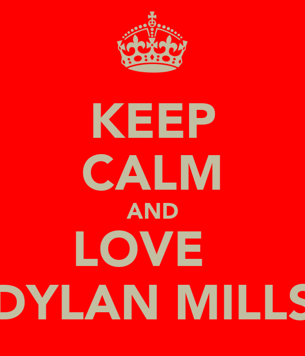 KEEP CALM AND LOVE   DYLAN MILLS
