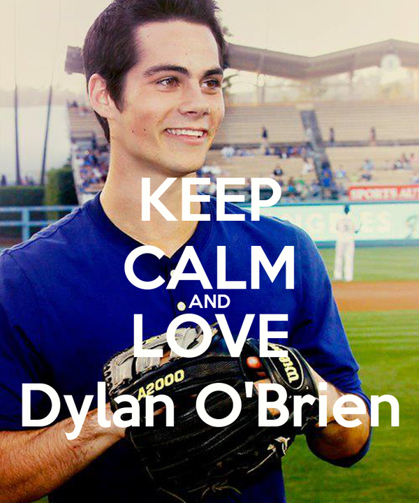 KEEP CALM AND LOVE Dylan O'Brien
