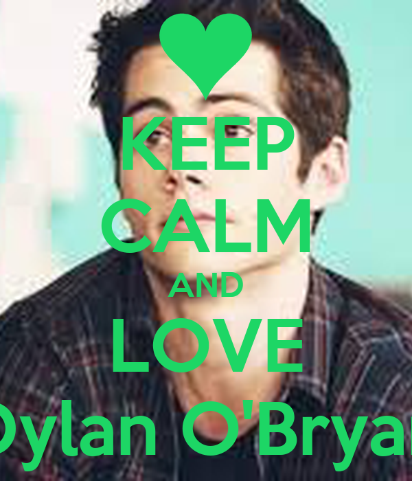 KEEP CALM AND LOVE Dylan O'Bryan
