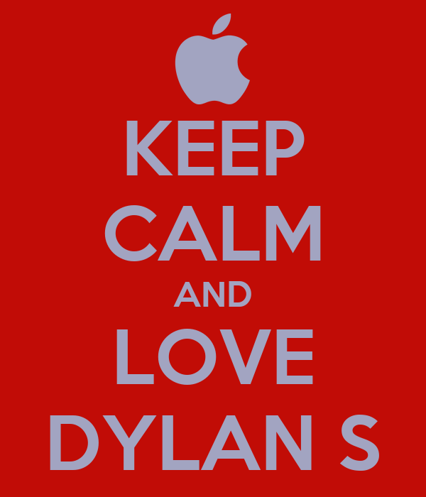 KEEP CALM AND LOVE DYLAN S