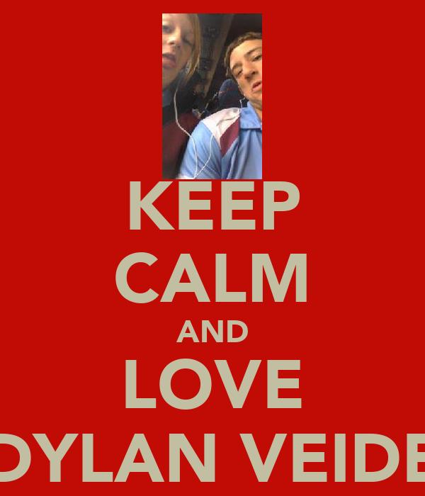 KEEP CALM AND LOVE DYLAN VEIDE
