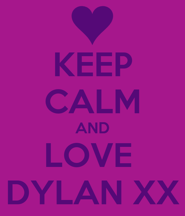 KEEP CALM AND LOVE  DYLAN XX