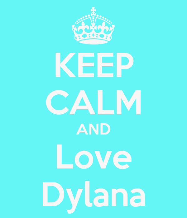 KEEP CALM AND Love Dylana
