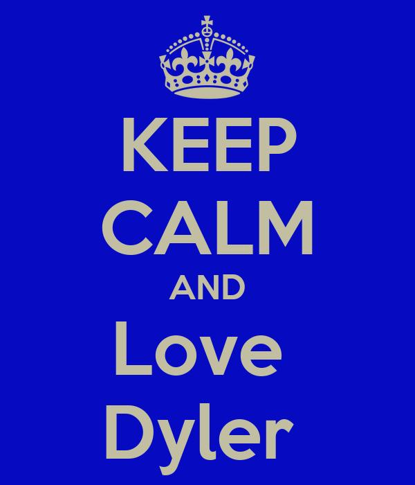 KEEP CALM AND Love  Dyler