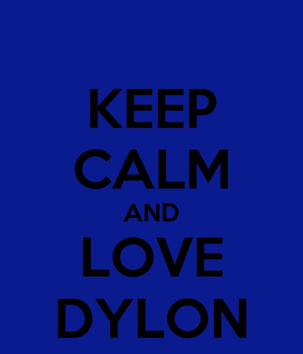 KEEP CALM AND LOVE DYLON